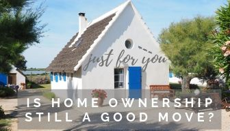 , Is Home Ownership Still a Good Move?