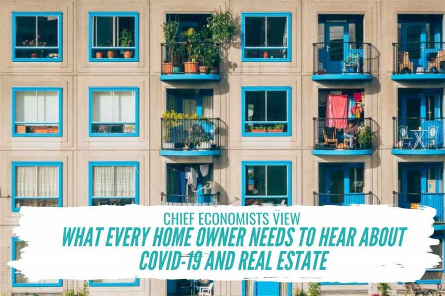 , Chief Economists view – What Every Home Owner needs to hear about COVID-19 and real estate
