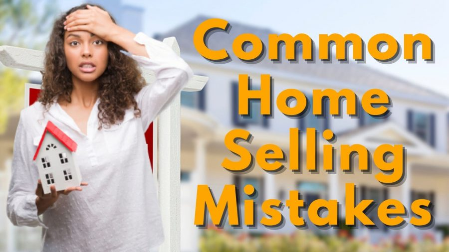 Common Mistakes To Avoid When Selling Your Home, Common Mistakes To Avoid When Selling Your Home