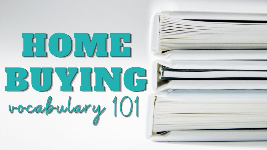 Vocabulary Words Every Home Buyer Needs to Know, Vocabulary Words Every Home Buyer Needs to Know